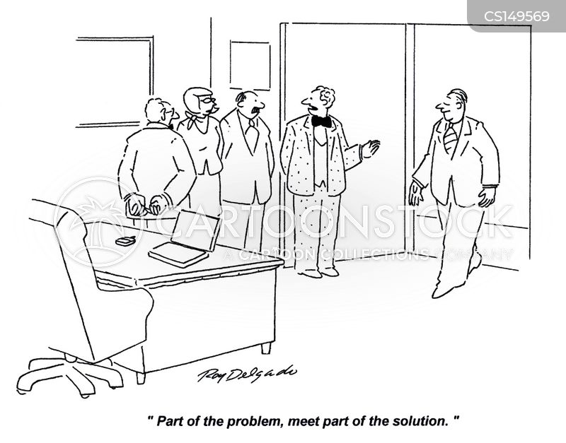 The Problem Be Solution Not Part Of The Cartoon on Funny Problem And Solution Cartoon