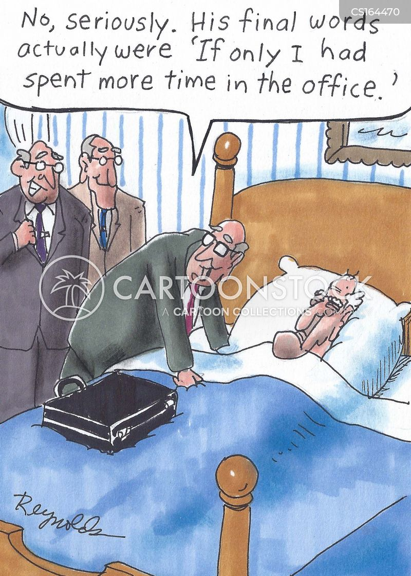'No seriously. His final words actually were, 'If I only had spent more time at the office.''