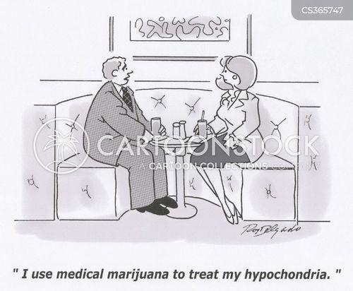 'I use medical marijuana to treat my hypochondria.'